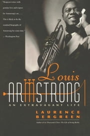 Louis Armstrong - An Extravagant Life ebook by Laurence Bergreen