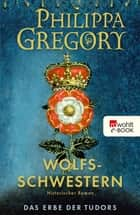 Wolfsschwestern ebook by Philippa Gregory, Anja Schünemann, Peter Palm