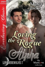 Loving the Rogue Alpha ebook by Marcy Jacks