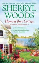 Home at Rose Cottage ebook by Sherryl Woods