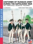 Uniforms of Russian army during the Napoleonic war Vol. 5 - The Guard infantry and cavalry ebook by Aleksandr Vasilevich Viskovatov, Mark Conrad