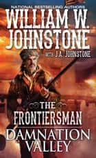 Damnation Valley ebook by J.A. Johnstone, William W. Johnstone