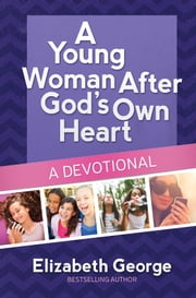 A Young Woman After God's Own Heart--A Devotional ebook by Elizabeth George