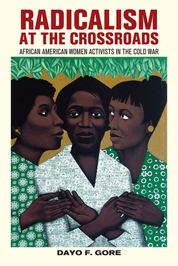 Radicalism at the Crossroads - African American Women Activists in the Cold War ebook by Dayo F. Gore
