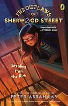The Outlaws of Sherwood Street: Stealing from the Rich ebook by Peter Abrahams