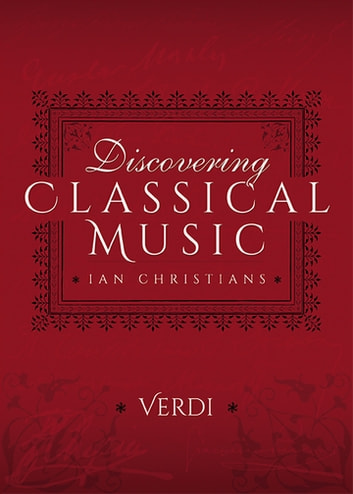 Discovering Classical Music: Verdi ebook by Ian Christians
