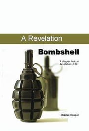 Revelation Bombshell: A Deeper Analysis of Revelation 3:10 ebook by Cooper, Charles