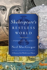 Shakespeare's Restless World - Portrait of an Era ebook by Neil MacGregor