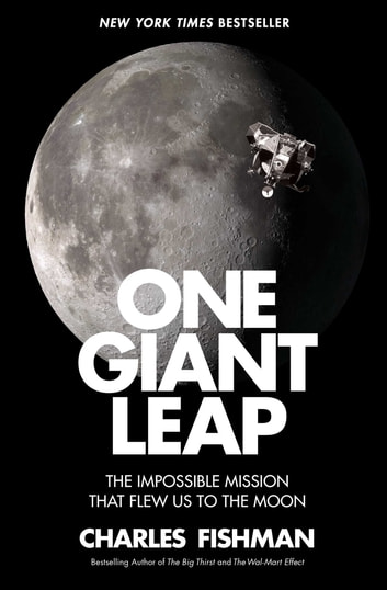 One Giant Leap - The Impossible Mission That Flew Us to the Moon ebook by Charles Fishman