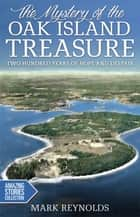 The Mystery of the Oak Island Treasure - Two Hundred Years of Hope and Despair ebook by Mark Reynolds