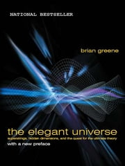 The Elegant Universe: Superstrings, Hidden Dimensions, and the Quest for the Ultimate Theory ebook by Brian Greene