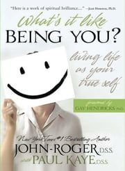 What's It Like Being You?: Living Life as Your True Self! ebook by John-Roger, DSS