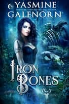Iron Bones ebook by Yasmine Galenorn