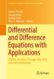Differential and Difference Equations with Applications - ICDDEA, Amadora, Portugal, May 2015, Selected Contributions ebook by Sandra Pinelas,Zuzana Došlá,Ondřej Došlý,Peter E. Kloeden