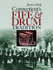 Connecticut's Fife and Drum Tradition ebook by James Clark