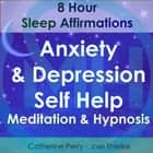 8 Hour Sleep Affirmations - Anxiety & Depression Self Help Meditation & Hypnosis audiobook by Joel Thielke, Catherine Perry