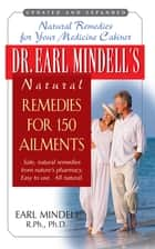 Dr. Earl Mindell's Natural Remedies for 150 Ailments ebook by PH D Earl Mindell, PH.D.
