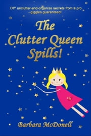 The Clutter Queen Spills! ebook by Barbara McDonell