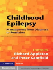 Childhood Epilepsy - Management from Diagnosis to Remission ebook by Richard Appleton,Peter Camfield