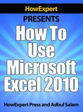 How To Use Microsoft Excel 2010 ebook by HowExpert
