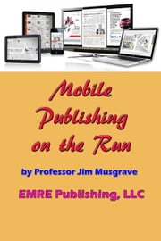 Mobile Publishing on the Run ebook by Professor Jim Musgrave