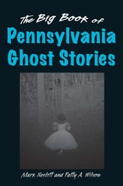 The Big Book of Pennsylvania Ghost Stories ebook by Mark Nesbitt,Patty A. Wilson
