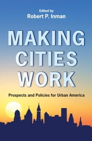 Making Cities Work: Prospects and Policies for Urban America ebook by Inman, Robert P.