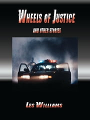 Wheels of Justice And Other Stories ebook by Les Williams