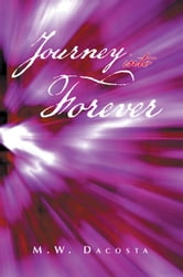 Journey into Forever ebook by M.W. Dacosta