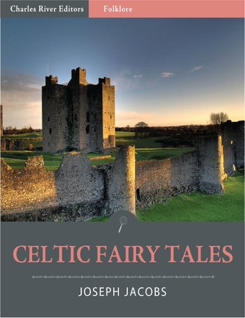 Celtic Fairy Tales (Illustrated) ebook by Joseph Jacobs