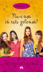 Ashleys - Vol. II - Nu-i așa ca ești geloasă? ebook by Cruz Melissa de la