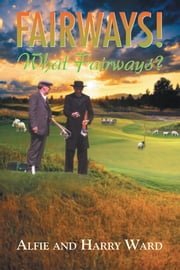 Fairways! What Fairways? ebook by Alfie Ward and Harry Ward
