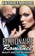 Billionaire Romance: Beauty and the Billionaire ebook by Kathleen Hope