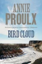 Bird Cloud ebook by Annie Proulx