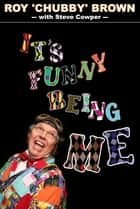 It's Funny Being Me: Roy Chubby Brown ebook by Roy 'Chubby' Brown