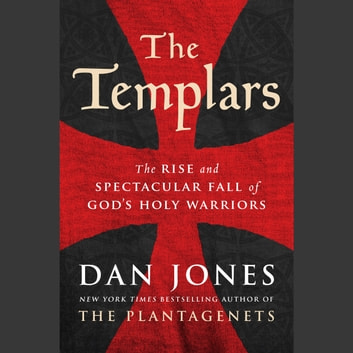 The Templars - The Rise and Spectacular Fall of God's Holy Warriors audiobook by Dan Jones