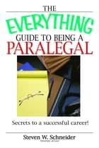 The Everything Guide To Being A Paralegal ebook by Steven Schneider