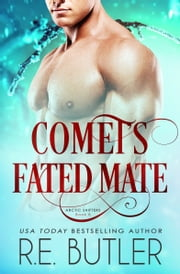 Comet's Fated Mate (Arctic Shifters Book Eight) ebook by R.E. Butler