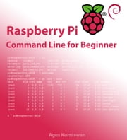 Raspberry Pi Command Line for Beginner ebook by Agus Kurniawan