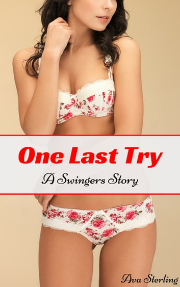 One Last Try: A Swingers Story ebook by Ava Sterling