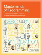 Masterminds of Programming - Conversations with the Creators of Major Programming Languages ebook by Federico Biancuzzi,Chromatic