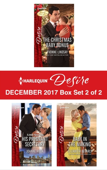 Harlequin Desire December 2017 - Box Set 2 of 2 - The Christmas Baby Bonus\Little Secrets: His Pregnant Secretary\Baby in the Making ebook by Yvonne Lindsay,Joanne Rock,Elizabeth Bevarly