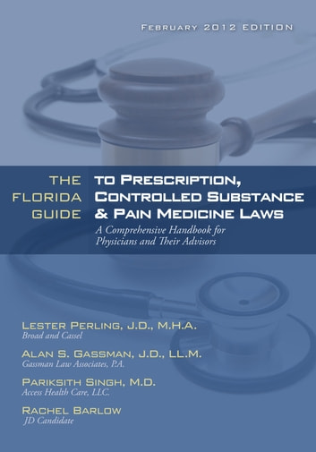 The Florida Guide to Prescription, Controlled Substance & Pain Medicine Laws ebook by Alan Gassman
