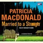 Married to a Stranger audiobook by Patricia MacDonald