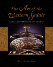Art of the Western Saddle - A Celebration Of Style And Embellishment ebook by Bill Reynolds