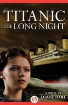 Titanic: The Long Night ebook by Diane Hoh