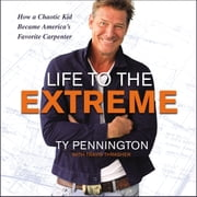 Life to the Extreme - How a Chaotic Kid Became America's Favorite Carpenter audiobook by Ty Pennington