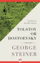 Tolstoy or Dostoevsky ebook by George Steiner