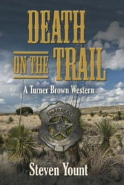 Death on the Trail: A Turner Brown Western ebook by Steven Yount
