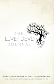 Live Dead Journal: 30 Days of Prayer for Unreached Peoples, 30 Days of Challenge ebook by Dick Brogden